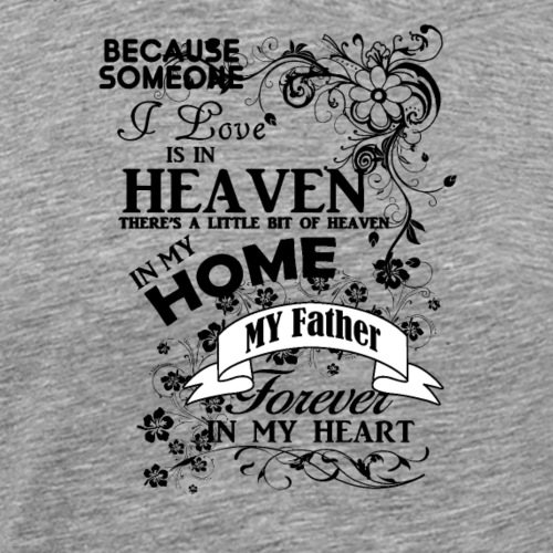 Father heaven in my home - Männer Premium T-Shirt