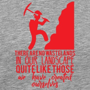 Bergbau: There are no wastelands in our landscape - Männer Premium T-Shirt