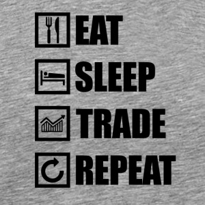 EAT SLEEP TRADE REPEAT - Männer Premium T-Shirt
