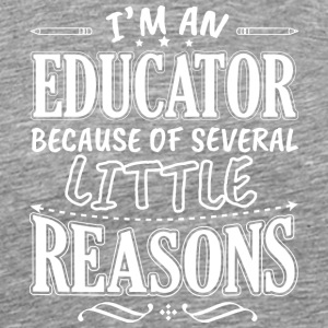 I'M AN EDUCATOR BECAUSE OF SEVERAL LITTLE REASONS - Männer Premium T-Shirt
