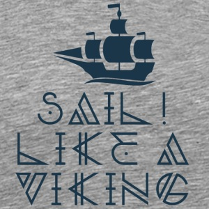 Vikings: Sail Like A Viking - Mannen Premium T-shirt