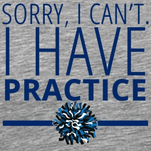 Cheerleader: Sorry, i can't. I have practice. - Men's Premium T-Shirt