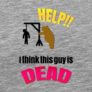 Someone help I think this guy is dead - Men's Premium T-Shirt