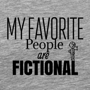 My favorite people are fictional - Men's Premium T-Shirt