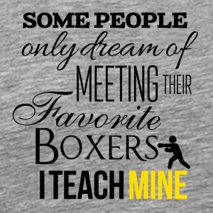 Some people want to meet their favorite boxers - Men's Premium T-Shirt