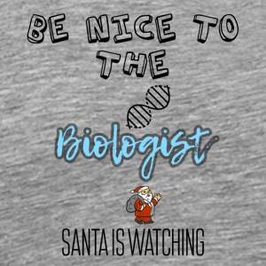 Be nice to the biologist Santa is watching - Männer Premium T-Shirt