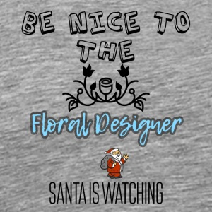 Be nice to the Floral designer Santa is watching - Männer Premium T-Shirt