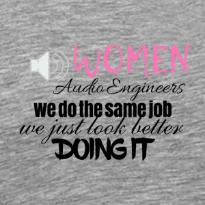 Women audio engineers look better doing it - Männer Premium T-Shirt