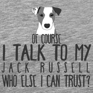 Dog / Jack Russell: Of Course I Talk To My Jack - Men's Premium T-Shirt