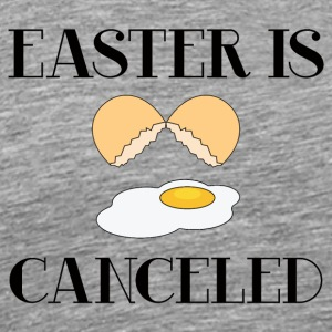 Easter / Easter Bunny: Easter Is Canceled - Men's Premium T-Shirt