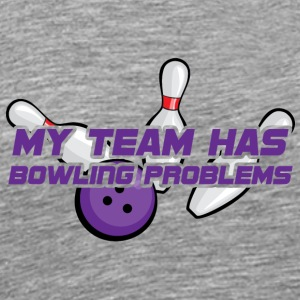Bowling / Bowler: My Team Has Bowling Problems - Men's Premium T-Shirt