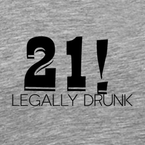 21 Birthday: 21! Legally Drunk - Men's Premium T-Shirt