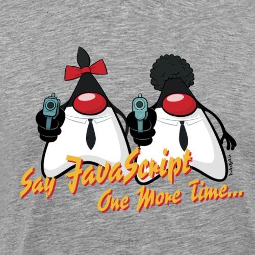 Say JavaScript... - Männer Premium T-Shirt