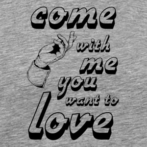 come with me if you want to love - Men's Premium T-Shirt