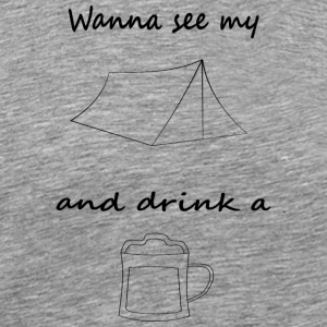 Wanna see my tent? And a drink a beer? - Men's Premium T-Shirt