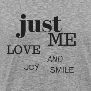 Just me, love, joy and smile :) - Men's Premium T-Shirt
