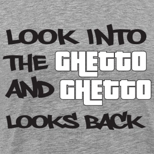Look into the Ghetto and Ghetto looks back! - Men's Premium T-Shirt