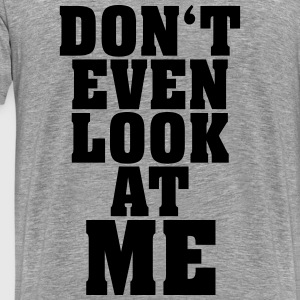 Do not look at me - Do not even look at me - Men's Premium T-Shirt
