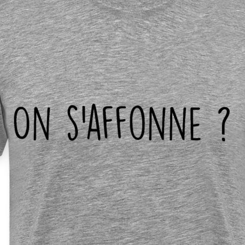 On s'affonne ? - T-shirt Premium Homme