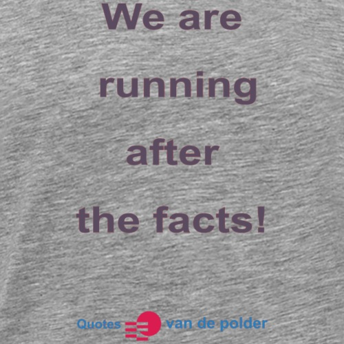 We are running after the facts b - Mannen Premium T-shirt