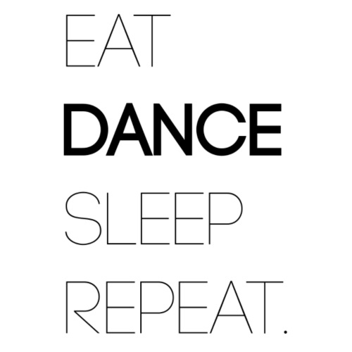 EAT.SLEEP.DANCE.REPEAT