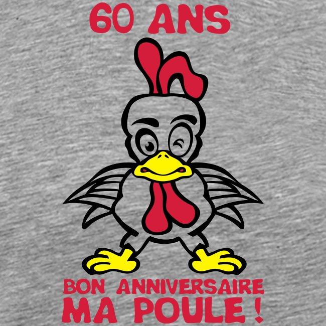 60 Ans Bon Anniversaire Ma Poule T Shirt Premium Homme Tee Shirt Anniversaire Humour Alcool De 18 20 25 30 35 40 Jusqu A 100 Ans