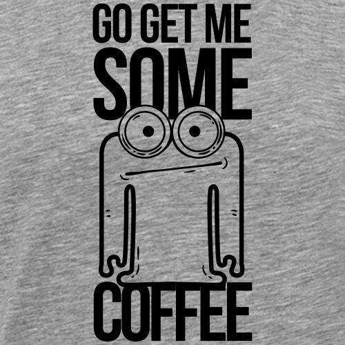 go get me some coffee, hol mir kaffee - Männer Premium T-Shirt