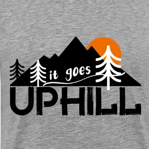 it goes uphill Mountain Outdoor Trekking Wandern - Männer Premium T-Shirt