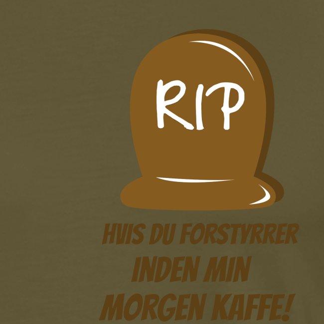 RIP, hvis du forstyrrer inden min morgen kaffe