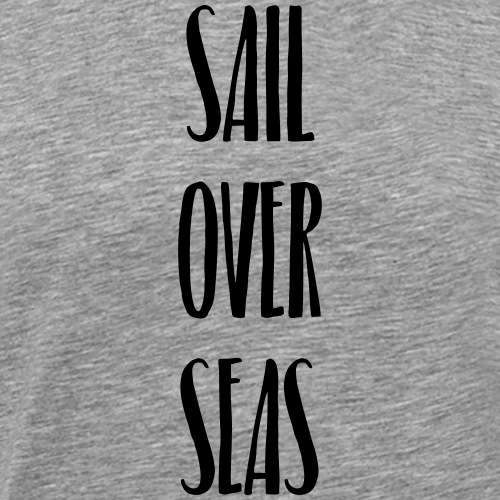 Sail Over Seas - T-shirt Premium Homme