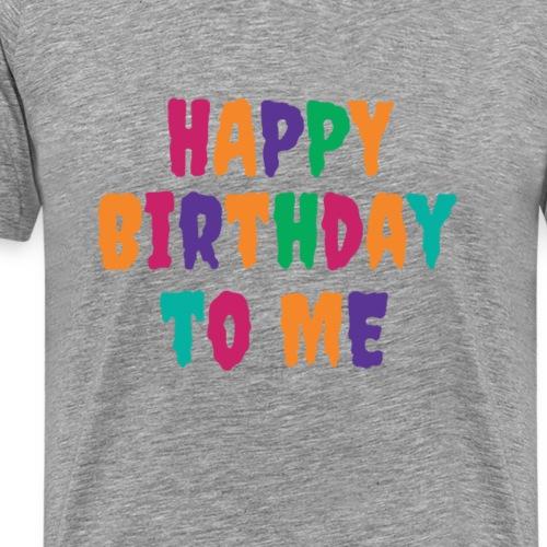 T-Shirt für Singles & Einsame Happy Birthday to me - Männer Premium T-Shirt