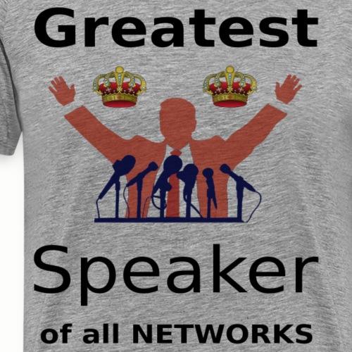 Greatest speakerof all networks - Männer Premium T-Shirt