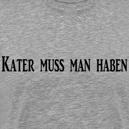 Kater muss man haben - Männer Premium T-Shirt