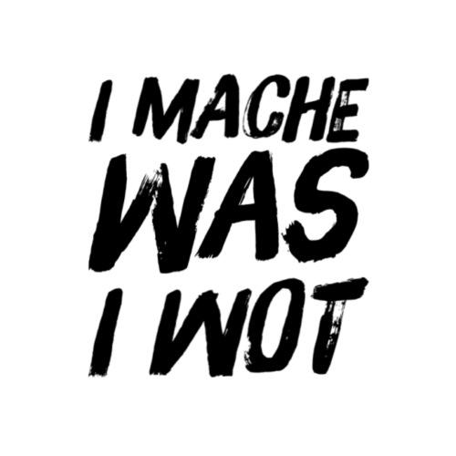I MACHE WAS I WOT - Schweizerdeutsch Slogan