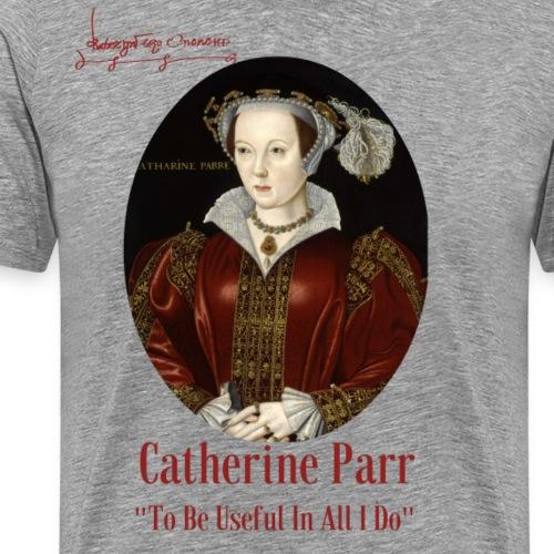 Catherine Parr - Männer Premium T-Shirt
