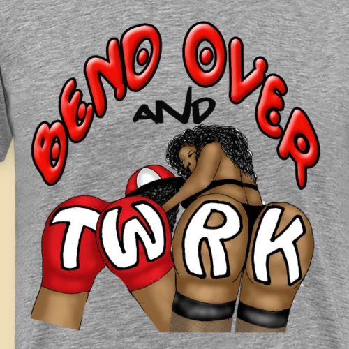 Bend Over and Twerk - Männer Premium T-Shirt