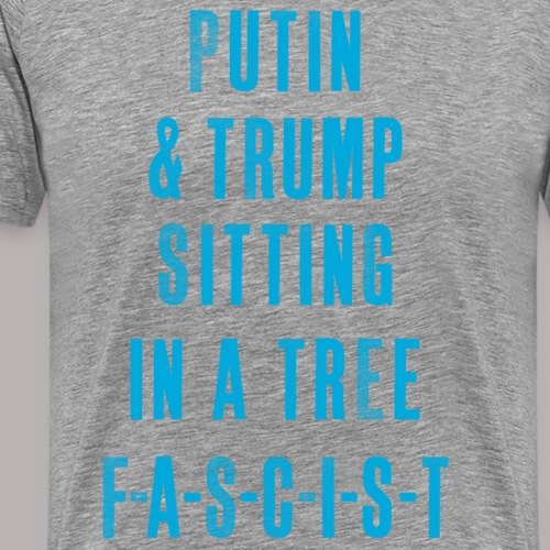 PUTIN & TRUMP SITTING IN A TREE F-A-S-C-I-S-T - Men's Premium T-Shirt