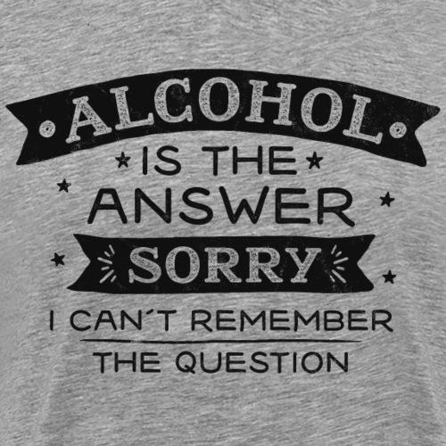 Alcohol is the Answer - Männer Premium T-Shirt
