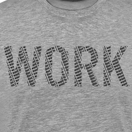 don't want to WORK - Männer Premium T-Shirt