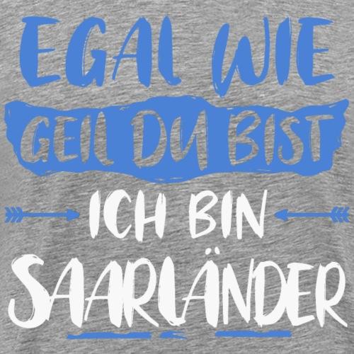 Saarlaender Saarland egal wie geil du bist Shirt - Männer Premium T-Shirt