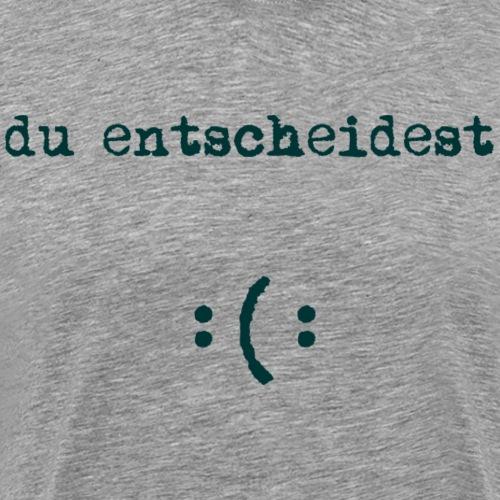 Du entscheidest! - Männer Premium T-Shirt