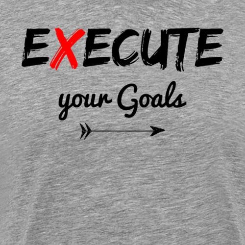 Execute your Goals. - Männer Premium T-Shirt
