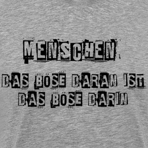 Das Böse am Menschen Sarkasmus Geschenkidee - Männer Premium T-Shirt