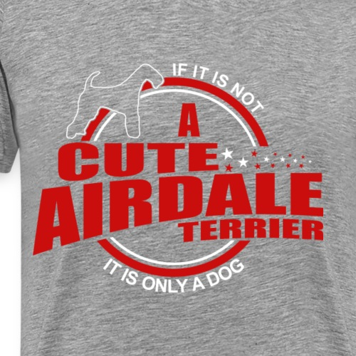 If it is not a Airedale Terrier it is only a dog! - Männer Premium T-Shirt