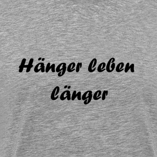 Hänger leben länger - Männer Premium T-Shirt