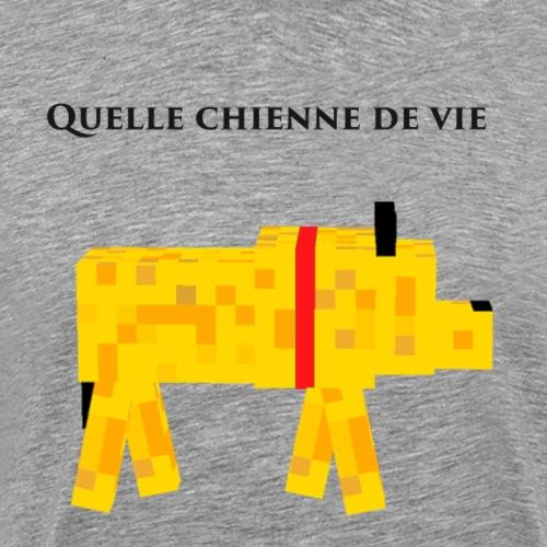 Quelle chienne de vie ! - T-shirt Premium Homme