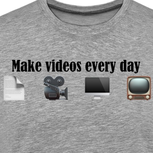 Make Videos every day. - Männer Premium T-Shirt