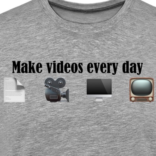 Make Videos every day. - Männer Premium T-Shirt