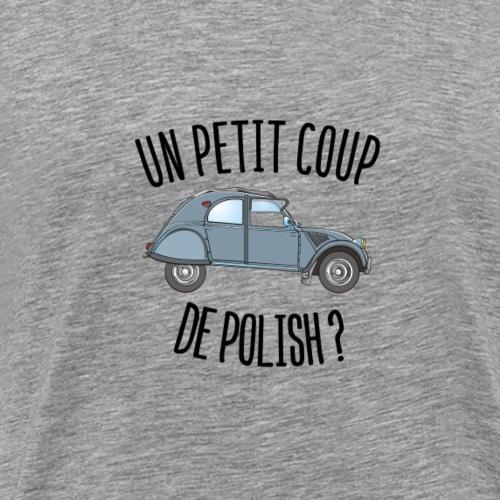 Un Petit Coup de Polish ? - T-shirt Premium Homme