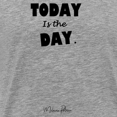 Today Is The Day - T-shirt Premium Homme
